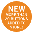 NEW - More than 20 buttons added to store!